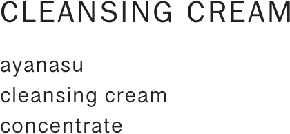ayanasu cleansing cream concentrate